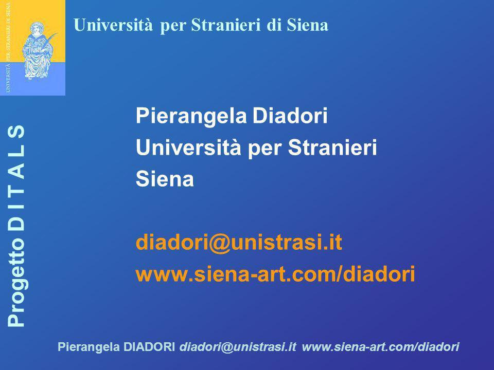 Università per Stranieri di Siena Progetto D I T A L S Pierangela DIADORI diadori@unistrasi.it www.siena-art.com/diadori Pierangela Diadori Università
