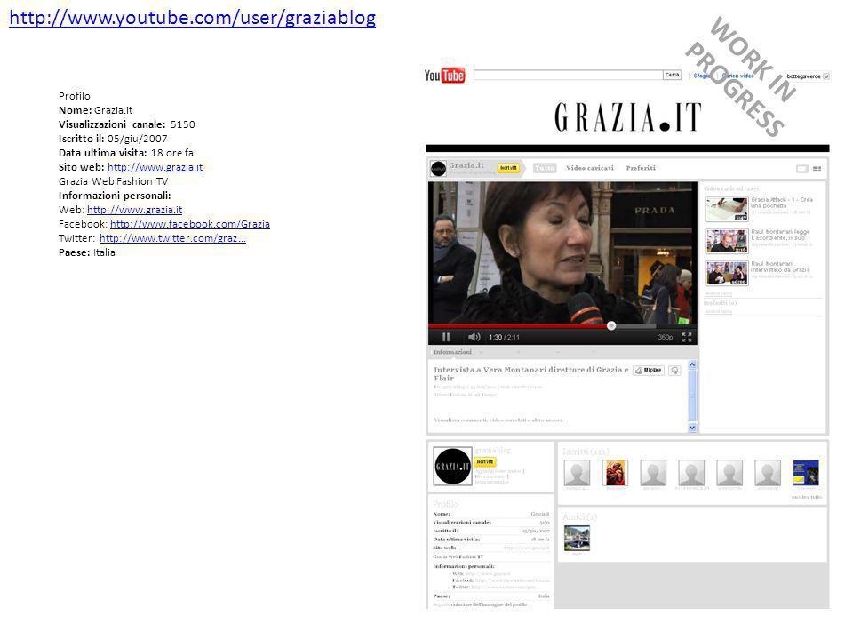 http://www.youtube.com/user/graziablog Profilo Nome: Grazia.it Visualizzazioni canale: 5150 Iscritto il: 05/giu/2007 Data ultima visita: 18 ore fa Sito web: http://www.grazia.ithttp://www.grazia.it Grazia Web Fashion TV Informazioni personali: Web: http://www.grazia.it Facebook: http://www.facebook.com/Grazia Twitter: http://www.twitter.com/graz...http://www.grazia.ithttp://www.facebook.com/Graziahttp://www.twitter.com/graz...