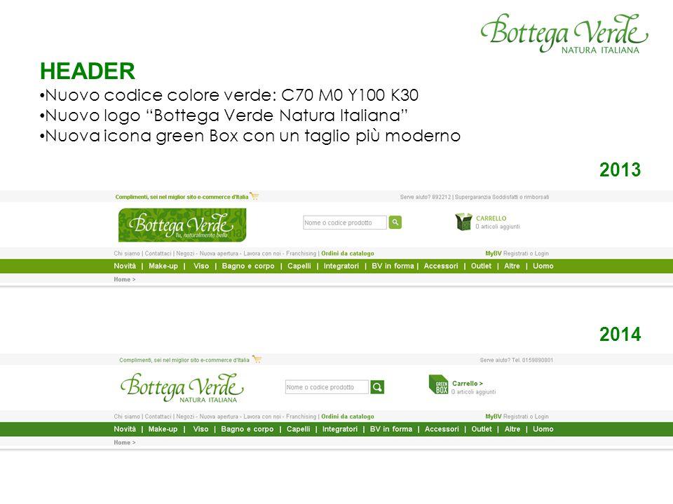 HEADER Nuovo codice colore verde: C70 M0 Y100 K30 Nuovo logo Bottega Verde Natura Italiana Nuova icona green Box con un taglio più moderno 2013 2014