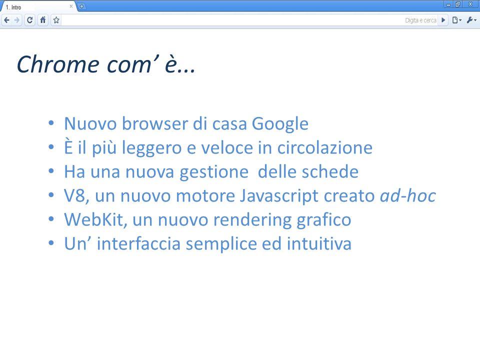 Gestione delle schede Negli altri browser ogni scheda è un thread In Chrome ogni scheda è un piccolo processo Maggiore dipendenza tra le schede Una migliore gestione della memoria Questo garantisce… Chrome com' è...