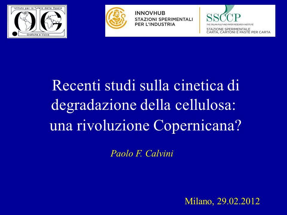 Recenti studi sulla cinetica di degradazione della cellulosa: una rivoluzione Copernicana? Paolo F. Calvini Milano, 29.02.2012