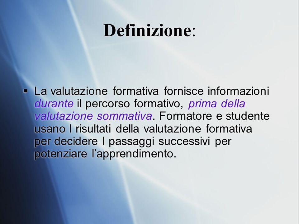 Definizione:  La valutazione formativa fornisce informazioni durante il percorso formativo, prima della valutazione sommativa.