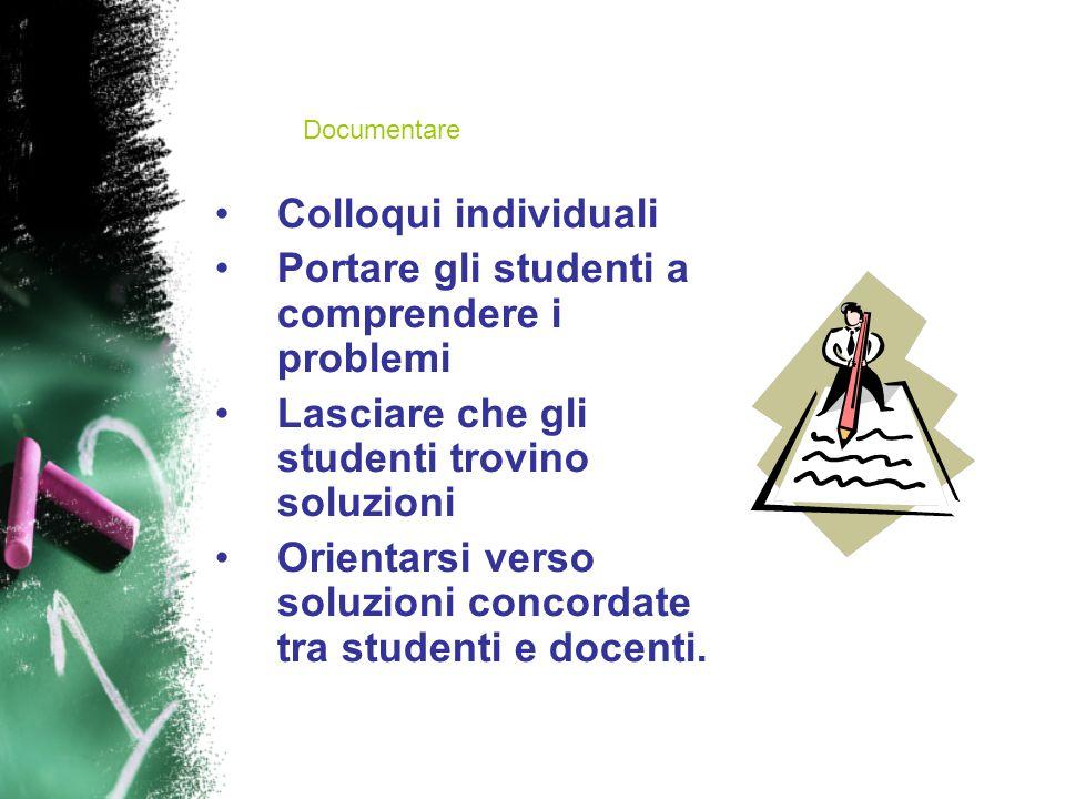 Colloqui individuali Portare gli studenti a comprendere i problemi Lasciare che gli studenti trovino soluzioni Orientarsi verso soluzioni concordate tra studenti e docenti.