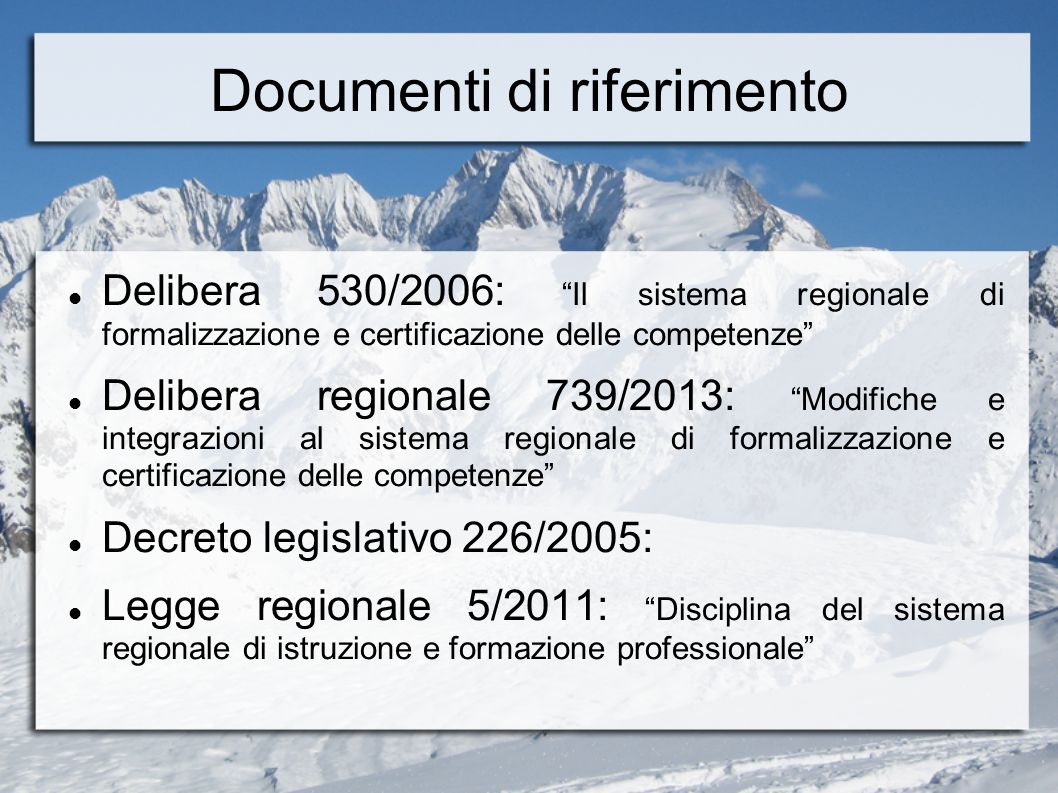 """Documenti di riferimento Delibera 530/2006: """"Il sistema regionale di formalizzazione e certificazione delle competenze"""" Delibera regionale 739/2013: """""""
