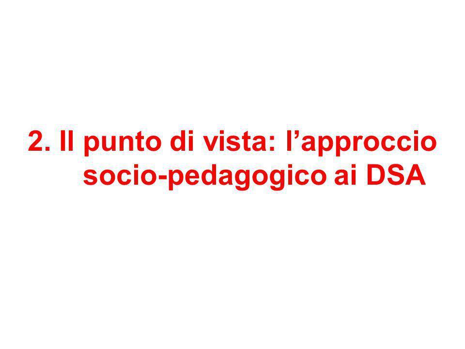 2. Il punto di vista: l'approccio socio-pedagogico ai DSA