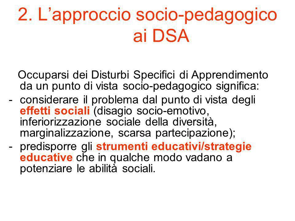 2. L'approccio socio-pedagogico ai DSA Occuparsi dei Disturbi Specifici di Apprendimento da un punto di vista socio-pedagogico significa: -considerare