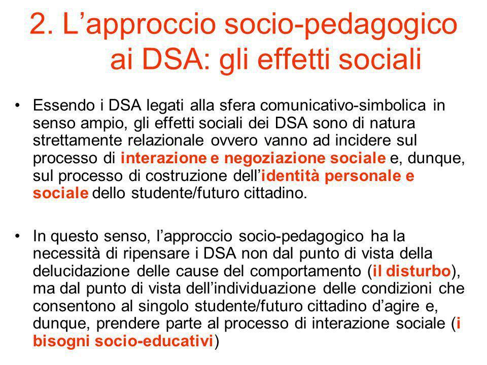 2. L'approccio socio-pedagogico ai DSA: gli effetti sociali Essendo i DSA legati alla sfera comunicativo-simbolica in senso ampio, gli effetti sociali