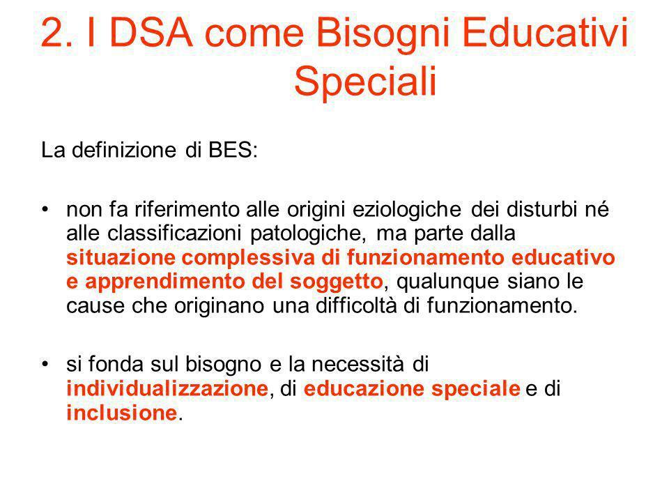 2. I DSA come Bisogni Educativi Speciali La definizione di BES: non fa riferimento alle origini eziologiche dei disturbi né alle classificazioni patol