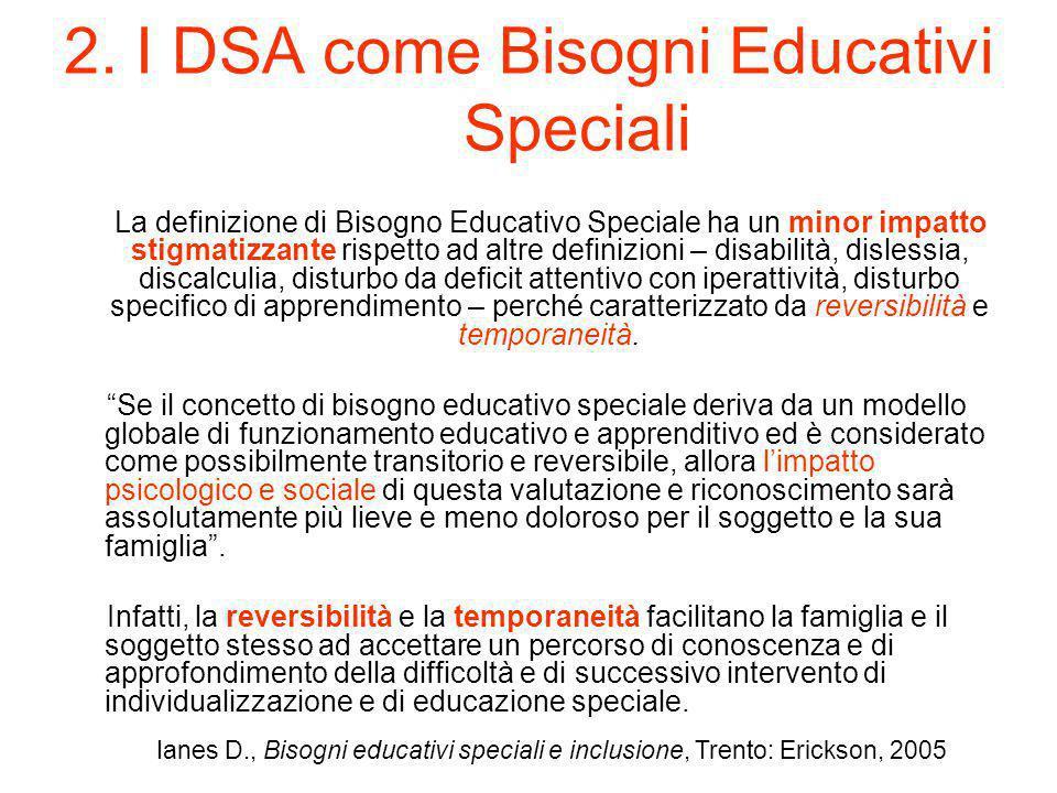 2. I DSA come Bisogni Educativi Speciali La definizione di Bisogno Educativo Speciale ha un minor impatto stigmatizzante rispetto ad altre definizioni