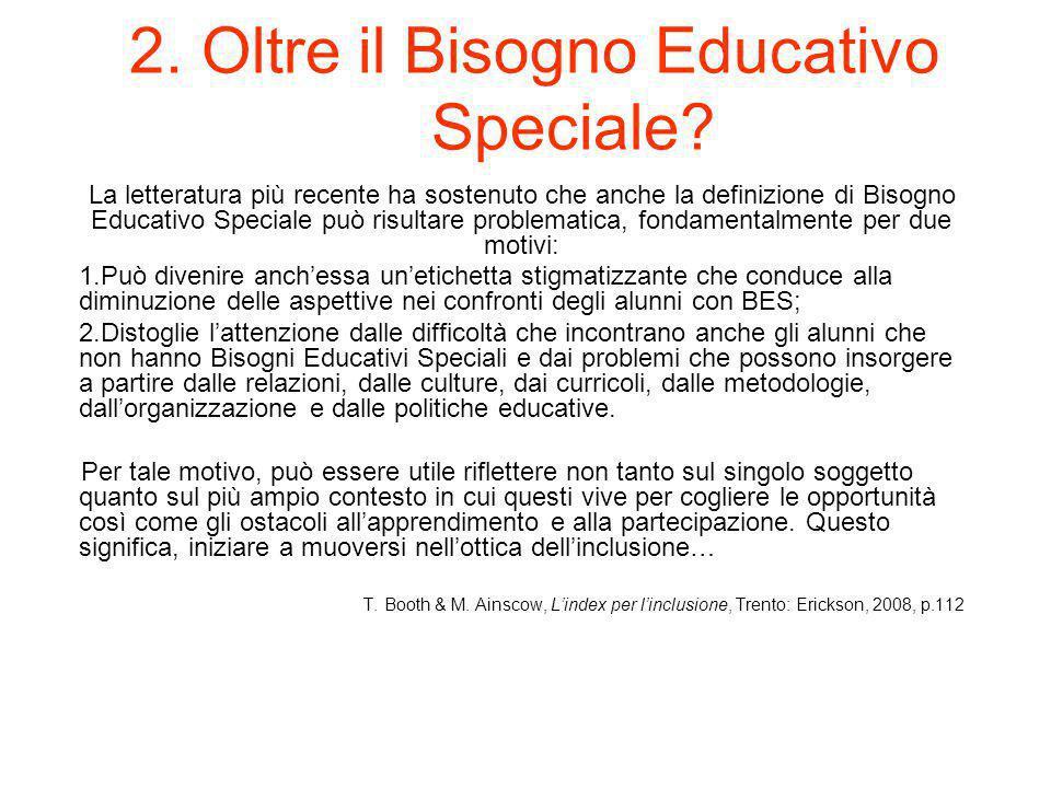 2. Oltre il Bisogno Educativo Speciale? La letteratura più recente ha sostenuto che anche la definizione di Bisogno Educativo Speciale può risultare p