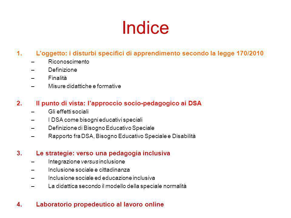 Indice 1.L'oggetto: i disturbi specifici di apprendimento secondo la legge 170/2010 –Riconoscimento –Definizione –Finalità –Misure didattiche e format
