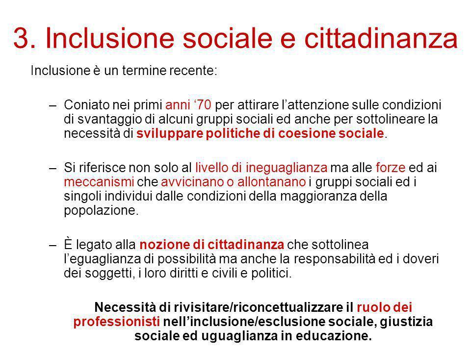 3. Inclusione sociale e cittadinanza Inclusione è un termine recente: –Coniato nei primi anni '70 per attirare l'attenzione sulle condizioni di svanta