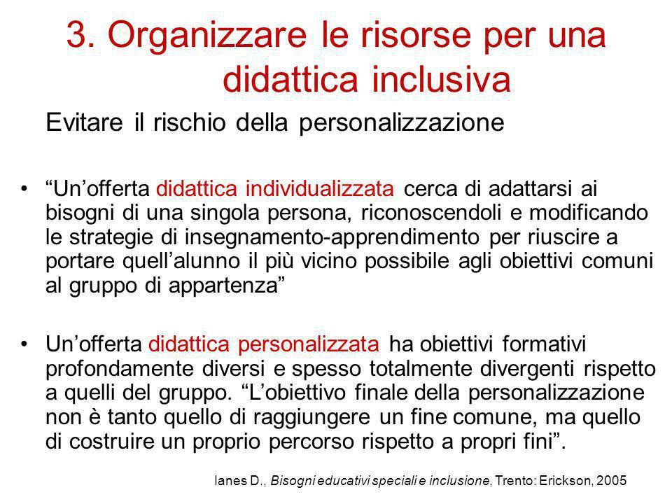 """3. Organizzare le risorse per una didattica inclusiva Evitare il rischio della personalizzazione """"Un'offerta didattica individualizzata cerca di adatt"""