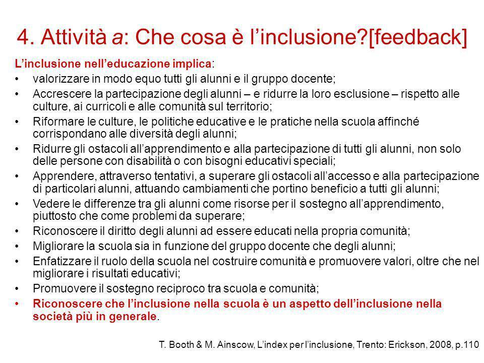 4. Attività a: Che cosa è l'inclusione?[feedback] L'inclusione nell'educazione implica: valorizzare in modo equo tutti gli alunni e il gruppo docente;