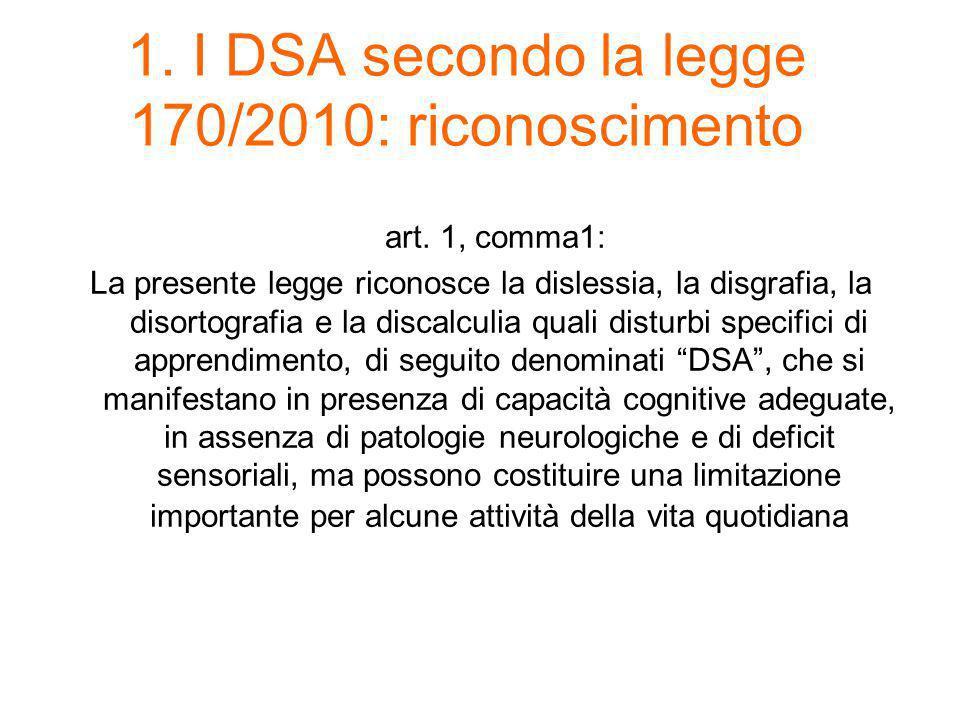 1. I DSA secondo la legge 170/2010: riconoscimento art. 1, comma1: La presente legge riconosce la dislessia, la disgrafia, la disortografia e la disca