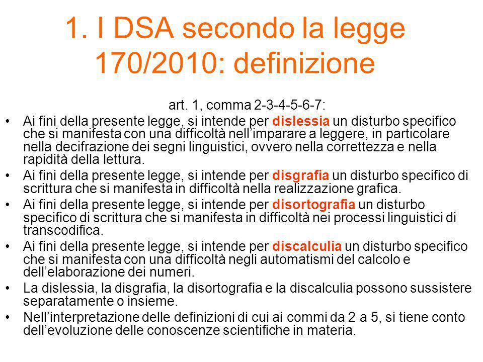 1. I DSA secondo la legge 170/2010: definizione art. 1, comma 2-3-4-5-6-7: Ai fini della presente legge, si intende per dislessia un disturbo specific