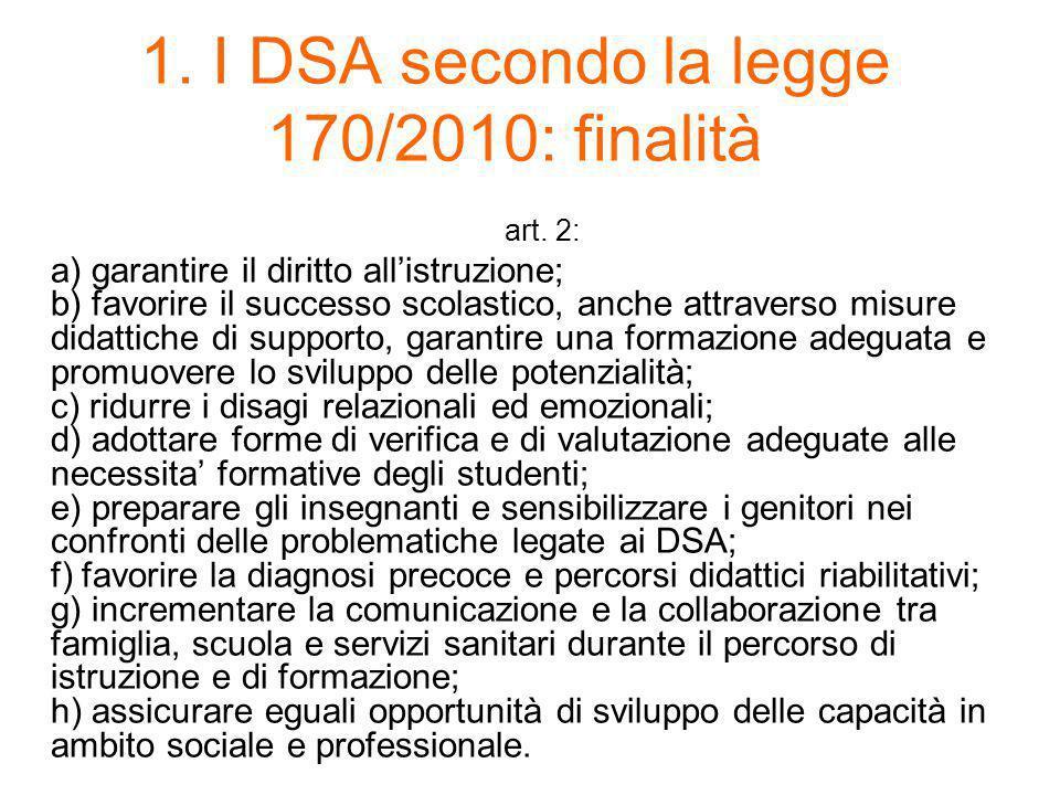 1. I DSA secondo la legge 170/2010: finalità art. 2: a) garantire il diritto all'istruzione; b) favorire il successo scolastico, anche attraverso misu