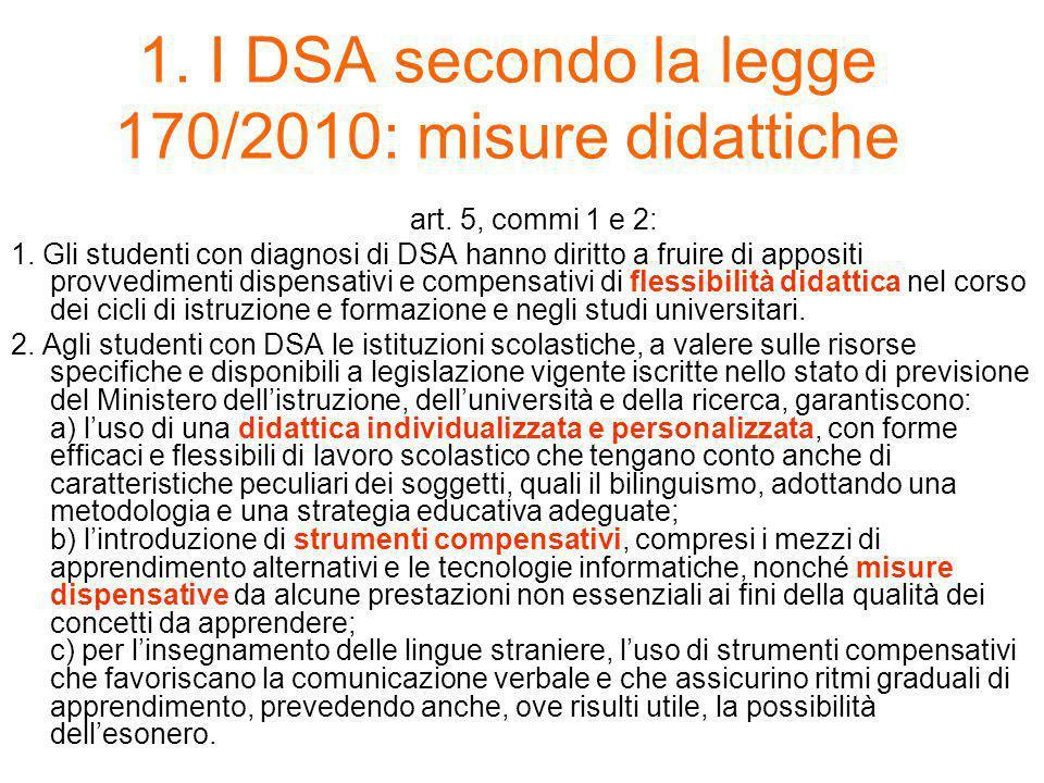 1. I DSA secondo la legge 170/2010: misure didattiche art. 5, commi 1 e 2: 1. Gli studenti con diagnosi di DSA hanno diritto a fruire di appositi prov