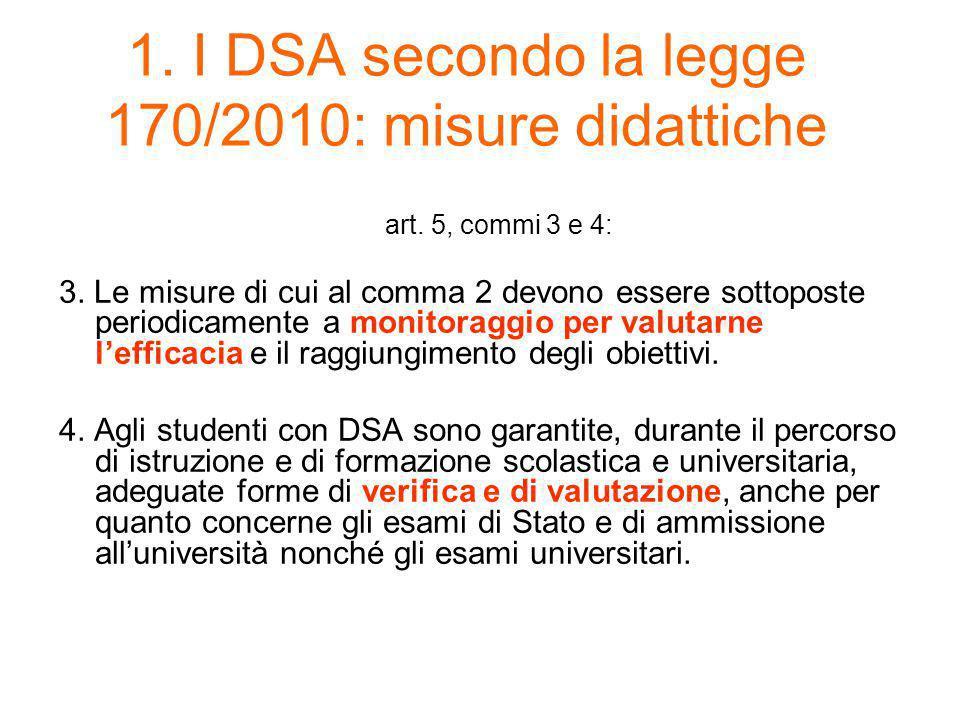 1. I DSA secondo la legge 170/2010: misure didattiche art. 5, commi 3 e 4: 3. Le misure di cui al comma 2 devono essere sottoposte periodicamente a mo