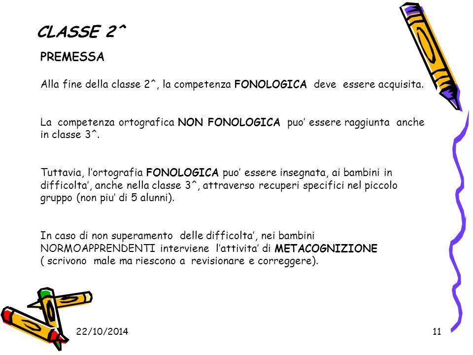CLASSE 2^ PREMESSA Alla fine della classe 2^, la competenza FONOLOGICA deve essere acquisita. La competenza ortografica NON FONOLOGICA puo' essere rag