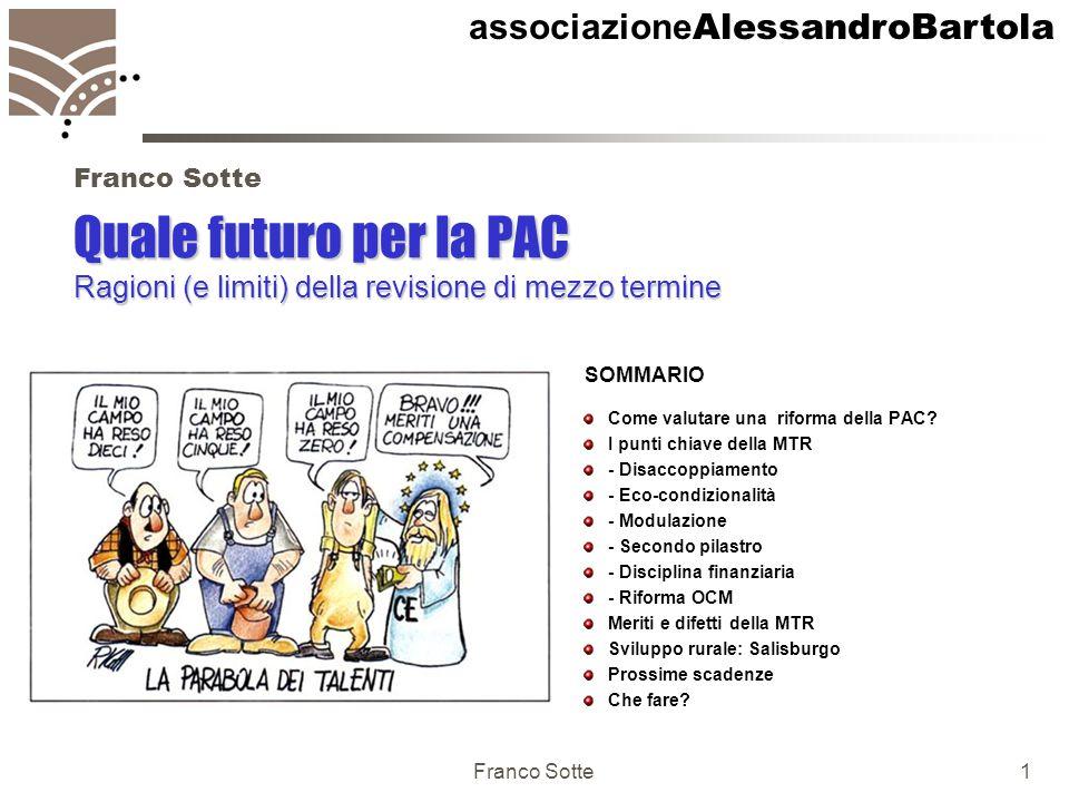 associazione AlessandroBartola Franco Sotte1 Quale futuro per la PAC Ragioni (e limiti) della revisione di mezzo termine Come valutare una riforma della PAC.