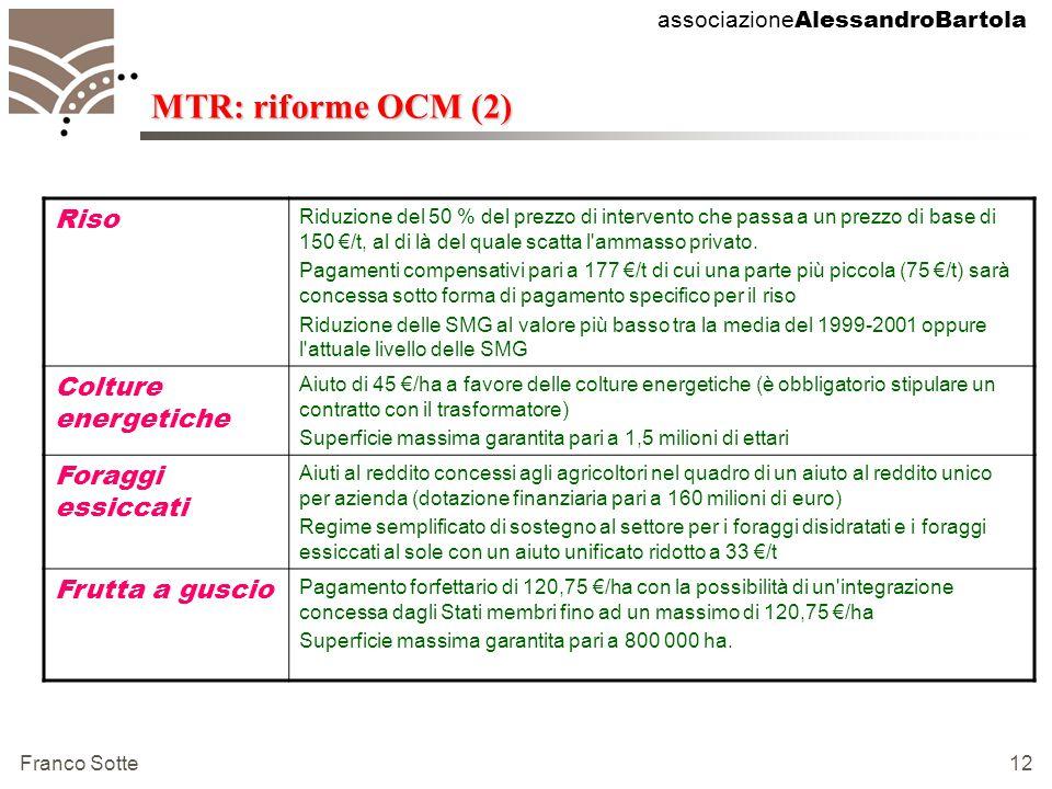 associazione AlessandroBartola Franco Sotte 12 MTR: riforme OCM (2) Riso Riduzione del 50 % del prezzo di intervento che passa a un prezzo di base di 150 €/t, al di là del quale scatta l ammasso privato.