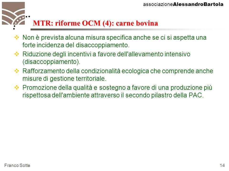 associazione AlessandroBartola Franco Sotte 14 MTR: riforme OCM (4): carne bovina  Non è prevista alcuna misura specifica anche se ci si aspetta una forte incidenza del disaccoppiamento.