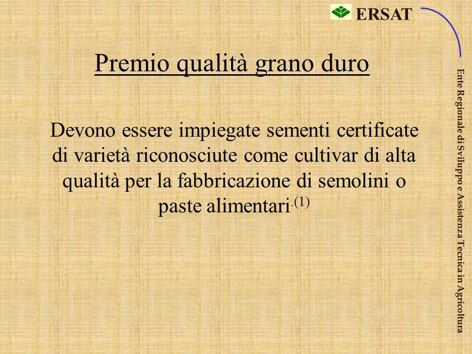 ERSAT Ente Regionale di Sviluppo e Assistenza Tecnica in Agricoltura TITOLO IV – reg. CE 1782/03 Premio qualità grano duro (€ 40/ha) Premio proteiche