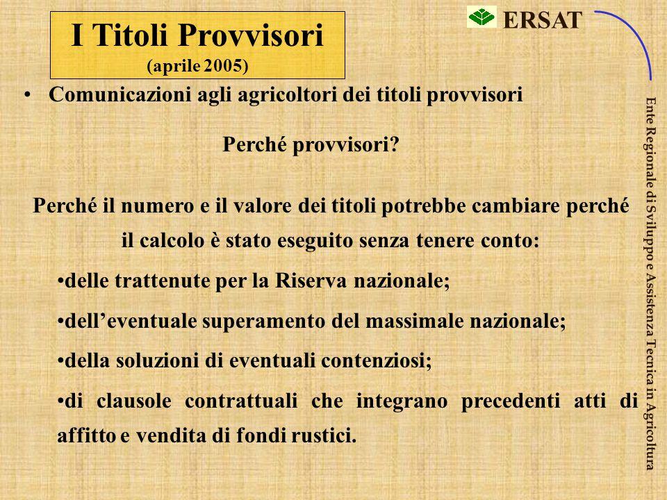 ERSAT Ente Regionale di Sviluppo e Assistenza Tecnica in Agricoltura La Ricognizione preventiva (marzo 2005) comunicare agli agricoltori la situazione