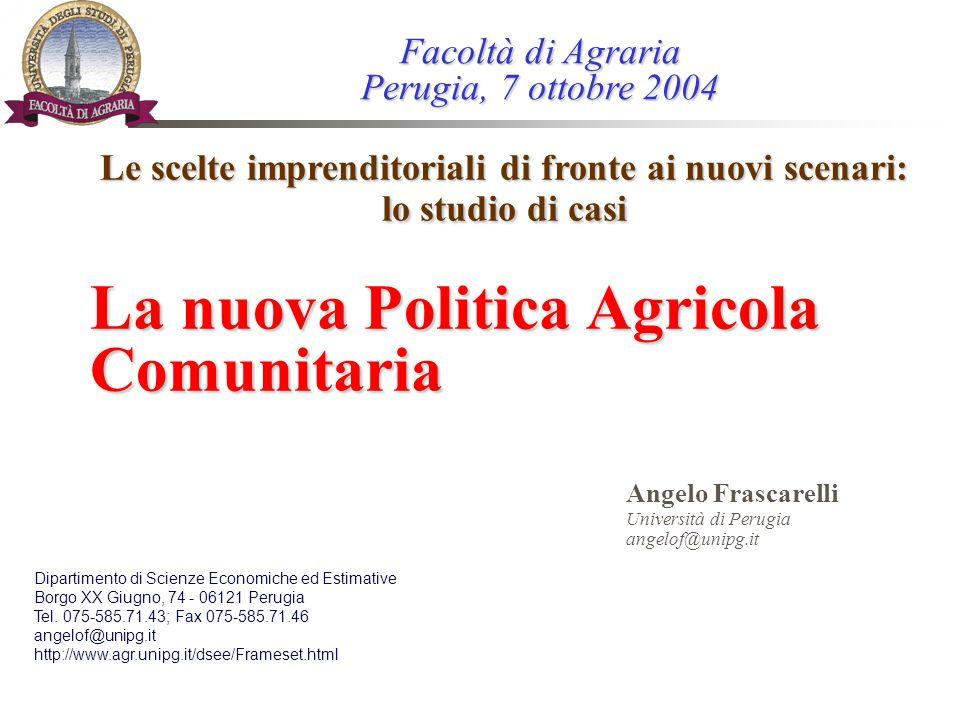 La nuova Politica Agricola Comunitaria Angelo Frascarelli Università di Perugia angelof@unipg.it Dipartimento di Scienze Economiche ed Estimative Borg