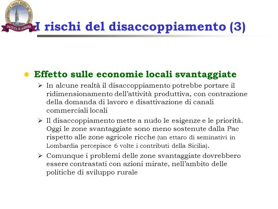 I rischi del disaccoppiamento (3) Effetto sulle economie locali svantaggiate  In alcune realtà il disaccoppiamento potrebbe portare il ridimensioname