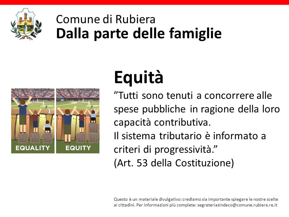 Comune di Rubiera Dalla parte delle famiglie Equità Tutti sono tenuti a concorrere alle spese pubbliche in ragione della loro capacità contributiva.