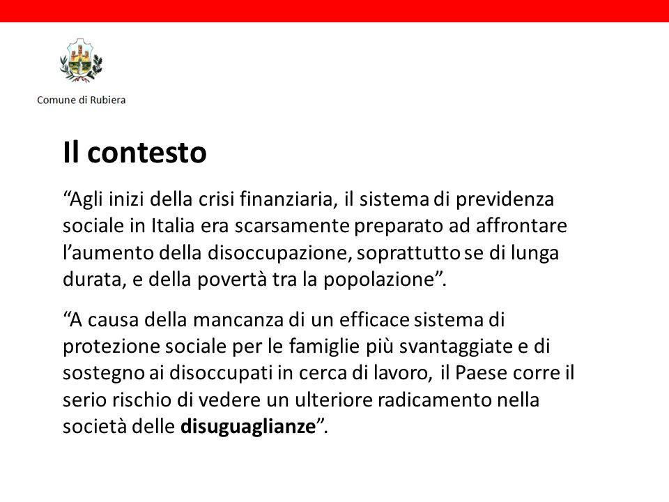 Il contesto Agli inizi della crisi finanziaria, il sistema di previdenza sociale in Italia era scarsamente preparato ad affrontare l'aumento della disoccupazione, soprattutto se di lunga durata, e della povertà tra la popolazione .
