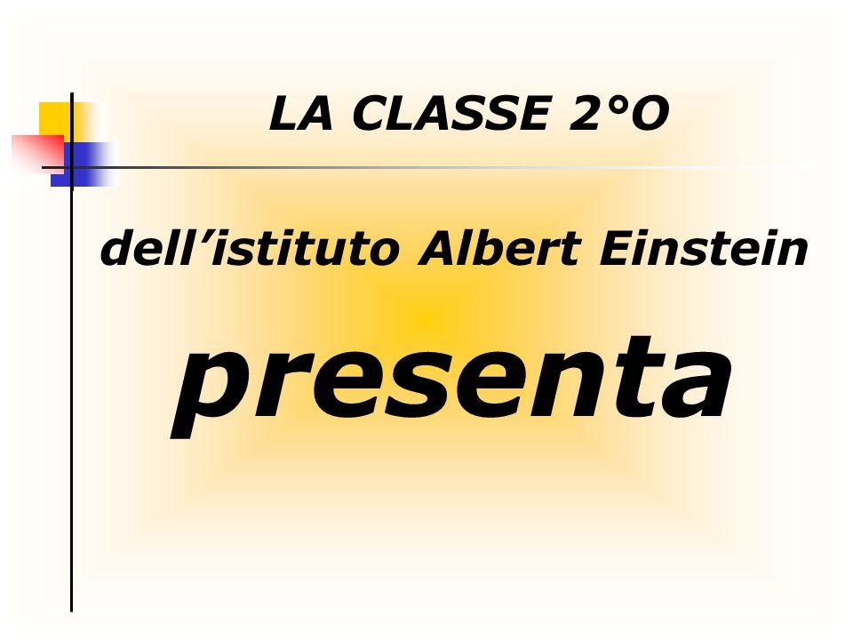 LA CLASSE 2°O presenta dell'istituto Albert Einstein