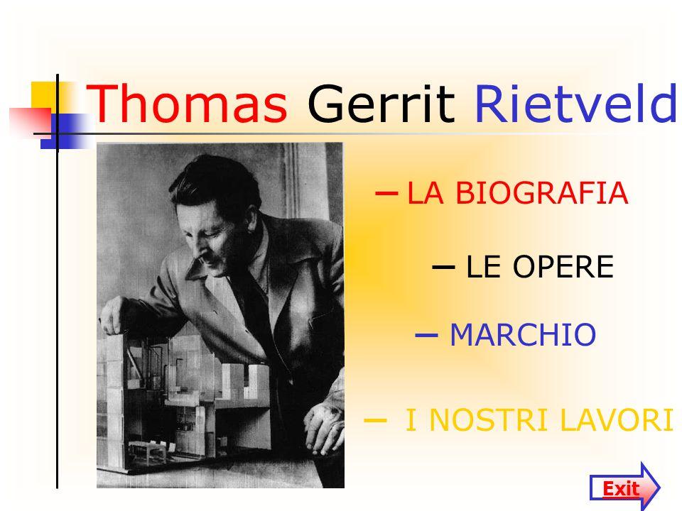 Thomas Gerrit Rietveld LA BIOGRAFIA LE OPERE MARCHIO I NOSTRI LAVORI Exit