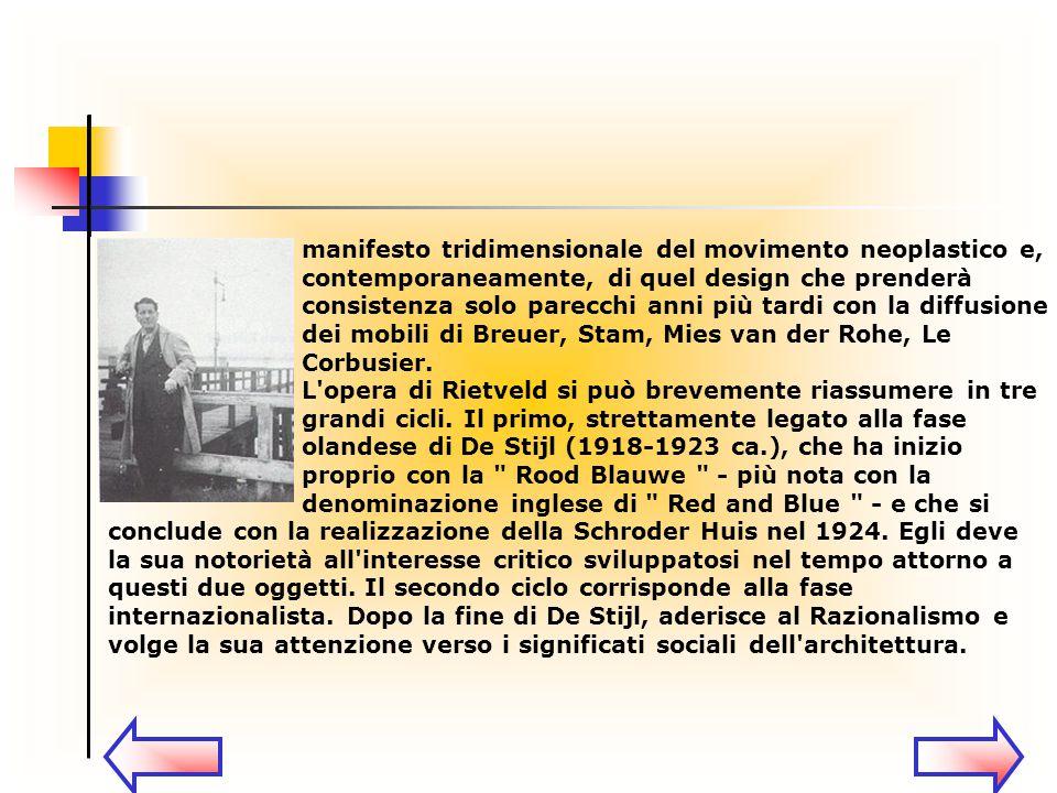 L'opera di Rietveld si può brevemente riassumere in tre grandi cicli. Il primo, strettamente legato alla fase olandese di De Stijl (1918-1923 ca.), ch