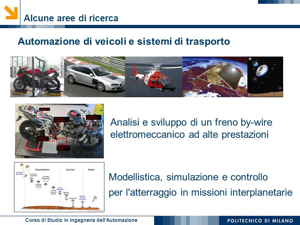 Corso di Studio in Ingegneria dell'Automazione Alcune aree di ricerca Automazione di veicoli e sistemi di trasporto Analisi e sviluppo di un freno by-