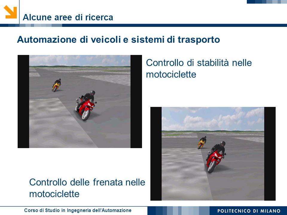 Corso di Studio in Ingegneria dell'Automazione Alcune aree di ricerca Automazione di veicoli e sistemi di trasporto Controllo di stabilità nelle motoc