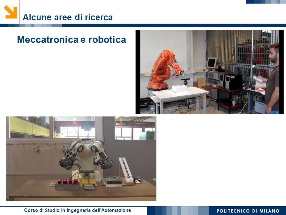 Corso di Studio in Ingegneria dell'Automazione Alcune aree di ricerca Meccatronica e robotica