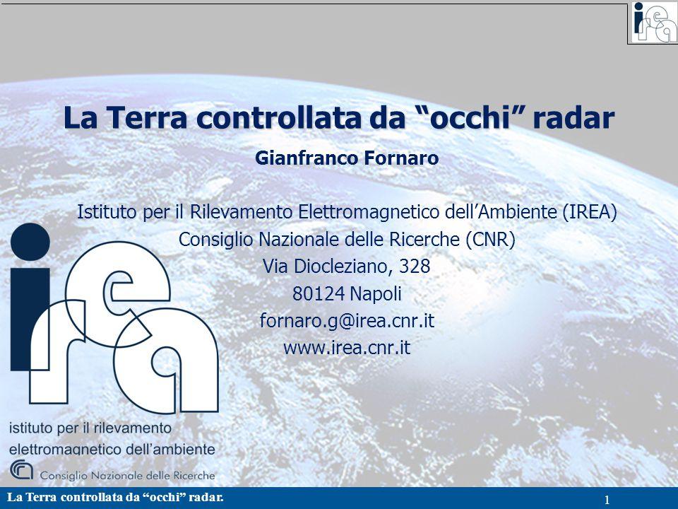 """La Terra controllata da """"occhi"""" radar. 1 La Terra controllata da """"occhi"""" radar Gianfranco Fornaro Istituto per il Rilevamento Elettromagnetico dell'Am"""
