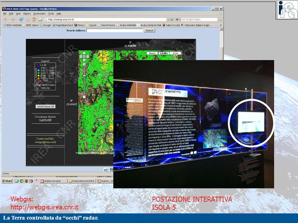"""La Terra controllata da """"occhi"""" radar. Webgis: http://webgis.irea.cnr.it POSTAZIONE INTERATTIVA ISOLA 5"""