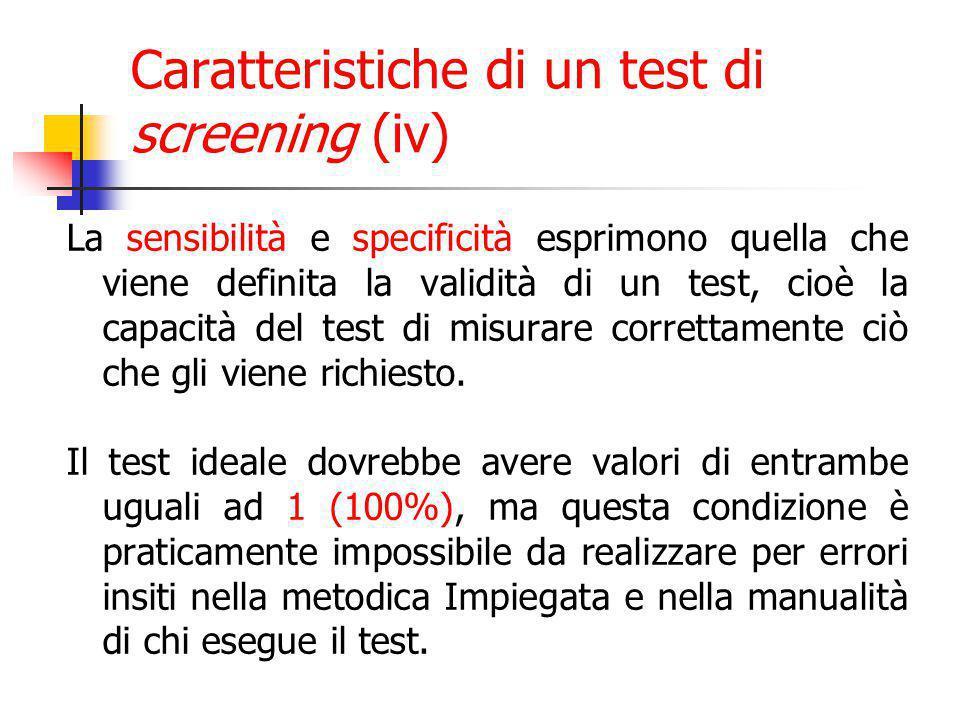 La sensibilità e specificità esprimono quella che viene definita la validità di un test, cioè la capacità del test di misurare correttamente ciò che gli viene richiesto.