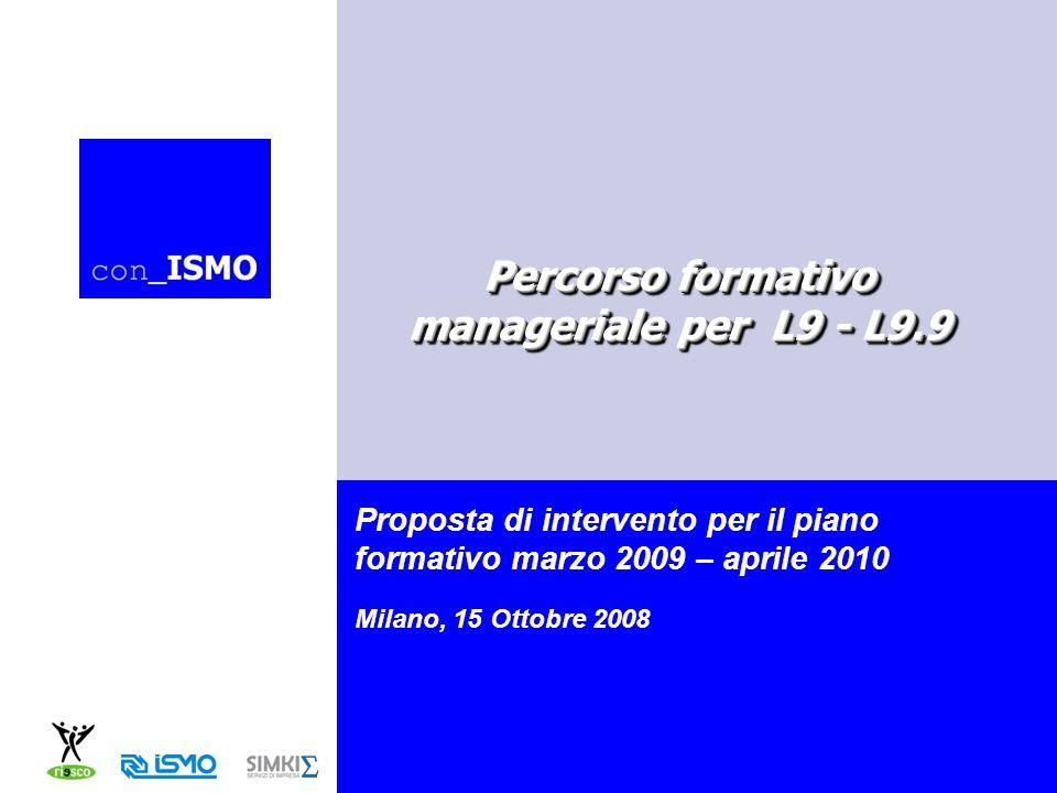 Proposta di intervento per il piano formativo marzo 2009 – aprile 2010 Milano, 15 Ottobre 2008 Percorso formativo manageriale per L9 - L9.9