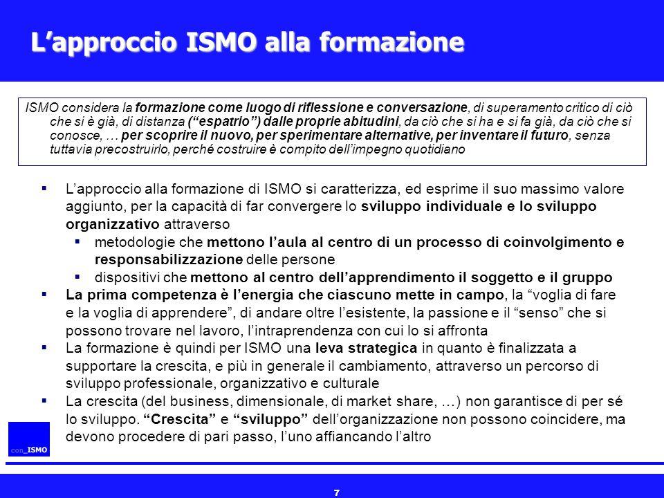 7 L'approccio ISMO alla formazione ISMO considera la formazione come luogo di riflessione e conversazione, di superamento critico di ciò che si è già,