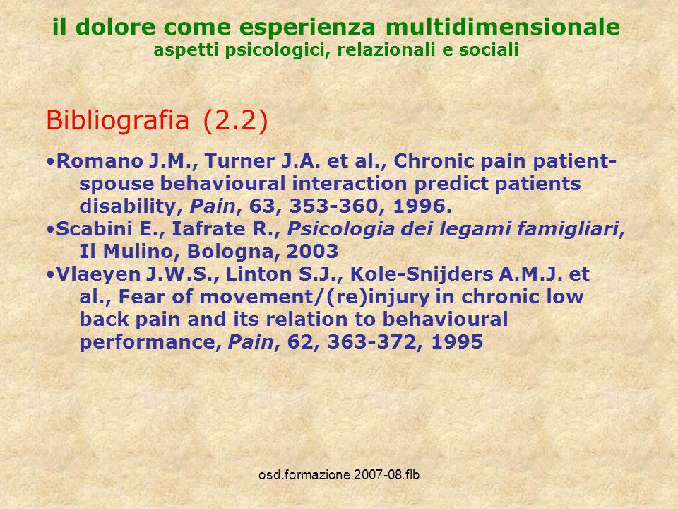 osd.formazione.2007-08.flb il dolore come esperienza multidimensionale aspetti psicologici, relazionali e sociali Bibliografia (2.2) Romano J.M., Turner J.A.