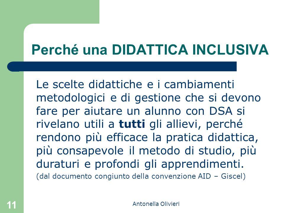 Antonella Olivieri 11 Perché una DIDATTICA INCLUSIVA Le scelte didattiche e i cambiamenti metodologici e di gestione che si devono fare per aiutare un