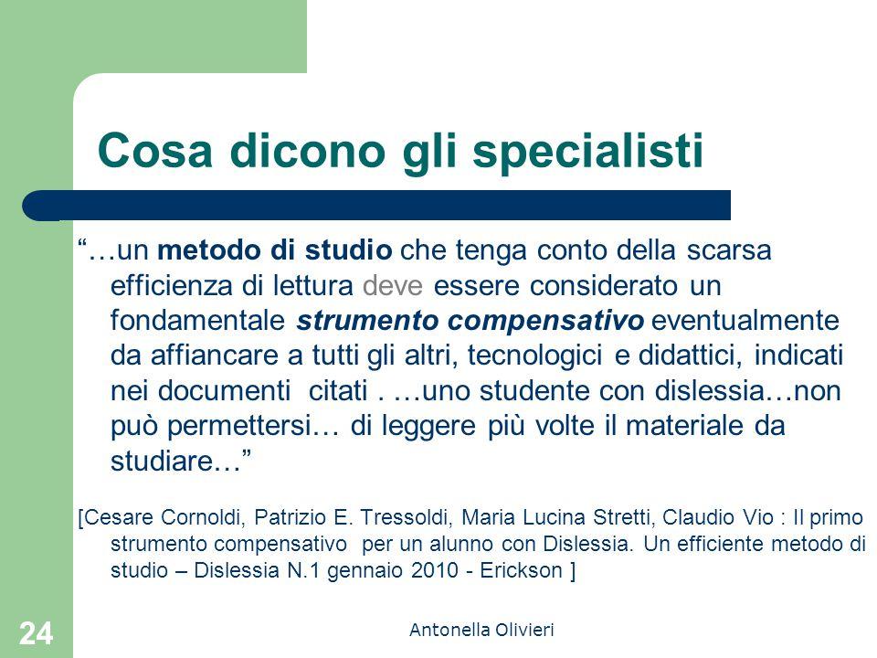 """Antonella Olivieri Cosa dicono gli specialisti """"…un metodo di studio che tenga conto della scarsa efficienza di lettura deve essere considerato un fon"""