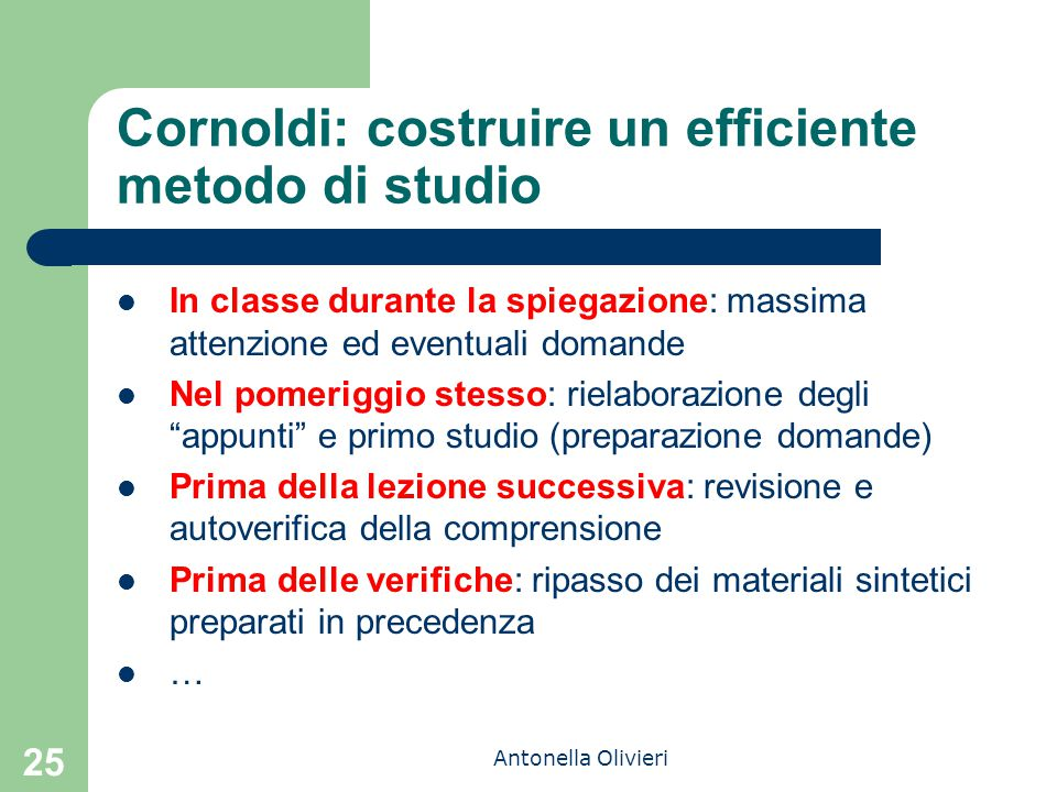 Antonella Olivieri Cornoldi: costruire un efficiente metodo di studio In classe durante la spiegazione: massima attenzione ed eventuali domande Nel po