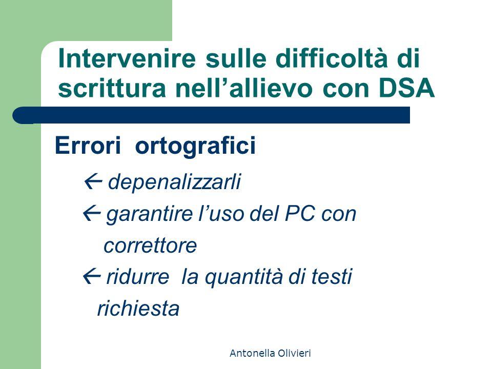 Antonella Olivieri Intervenire sulle difficoltà di scrittura nell'allievo con DSA Errori ortografici  depenalizzarli  garantire l'uso del PC con correttore  ridurre la quantità di testi richiesta