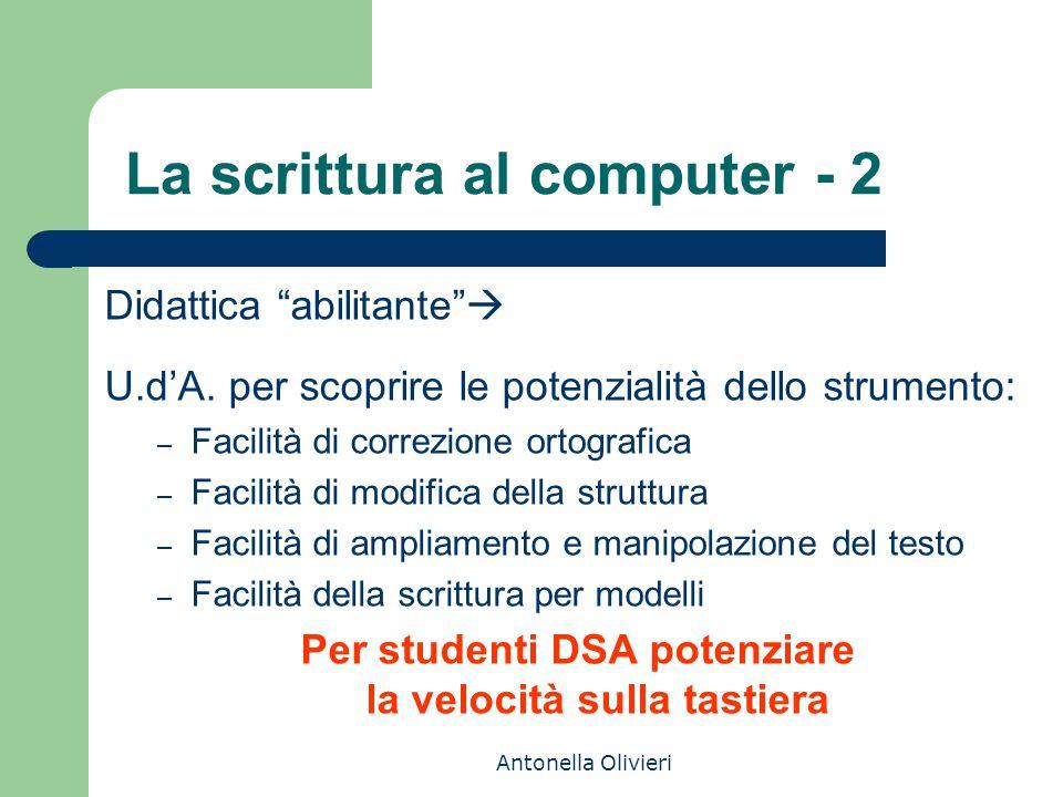 """Antonella Olivieri La scrittura al computer - 2 Didattica """"abilitante""""  U.d'A. per scoprire le potenzialità dello strumento: – Facilità di correzione"""